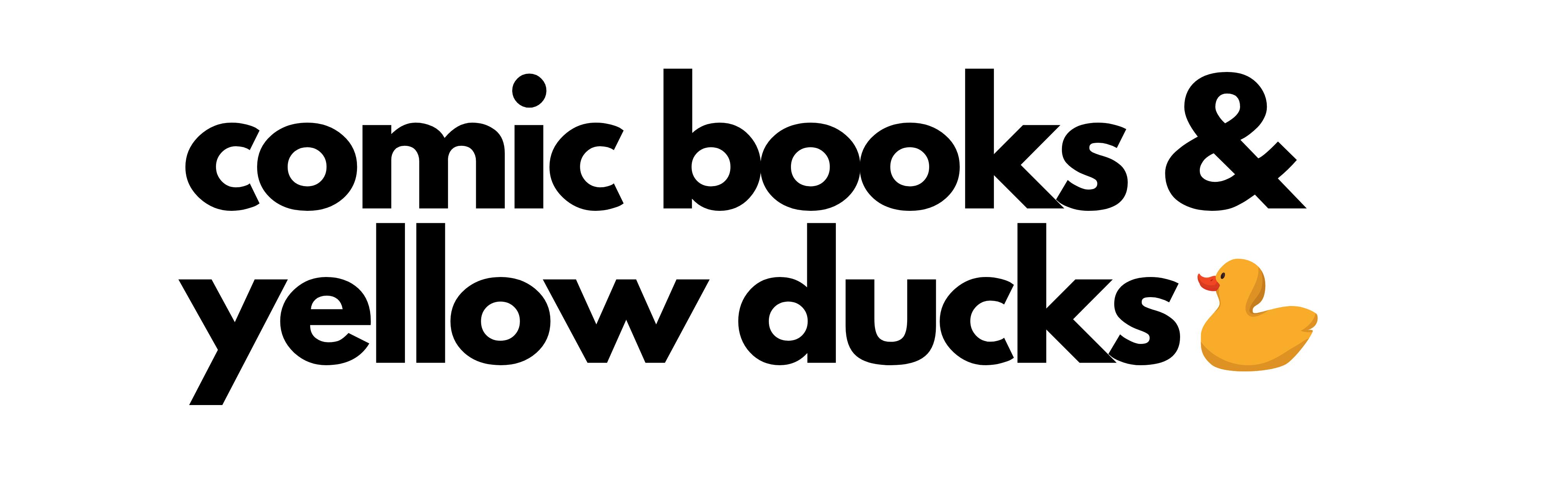 Comic Books & Yellow Ducks